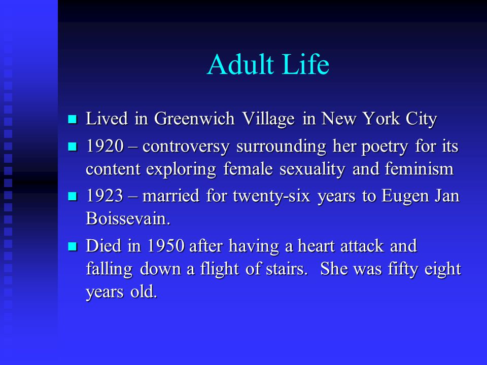 Adult Life Lived in Greenwich Village in New York City Lived in Greenwich Village in New York City 1920 – controversy surrounding her poetry for its c