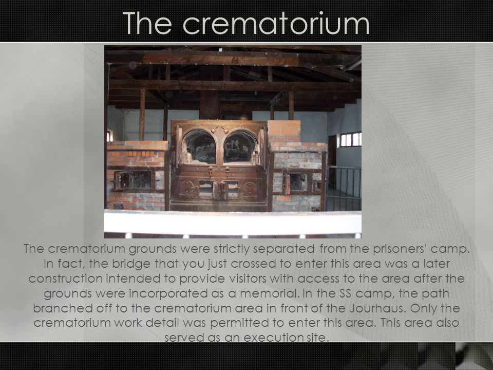The crematorium The crematorium grounds were strictly separated from the prisoners camp.