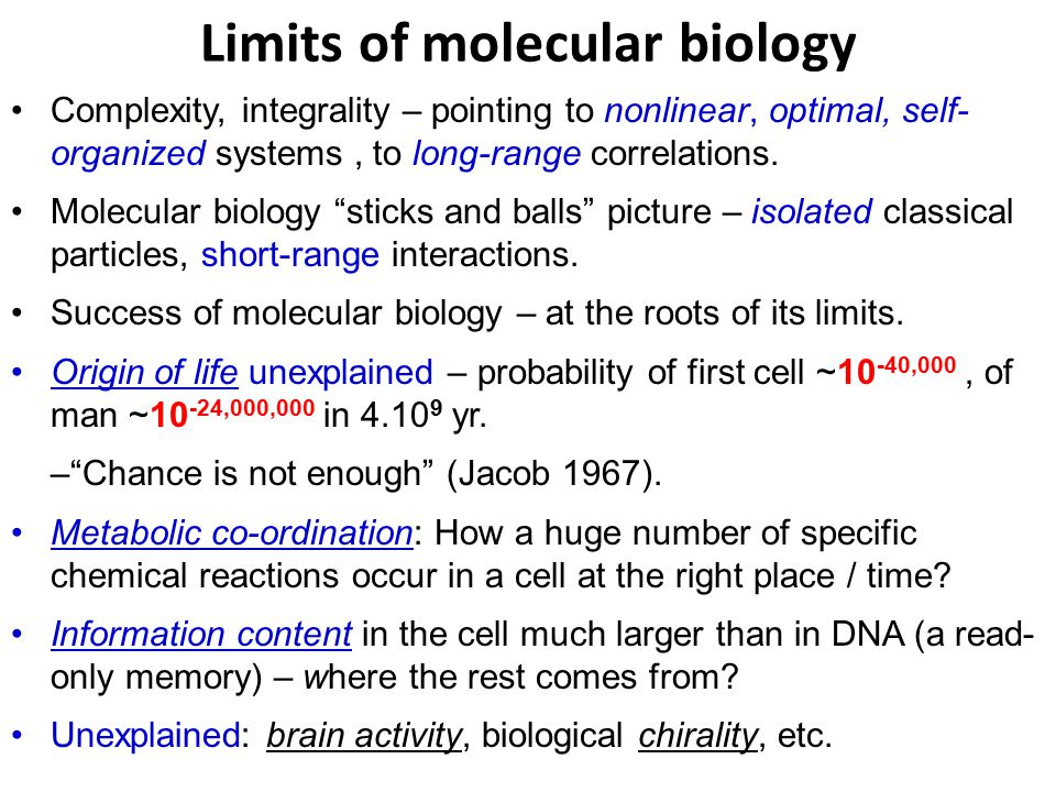 Limits of molecular biology Complexity, integrality – pointing to nonlinear, optimal, self- organized systems, to long-range correlations.