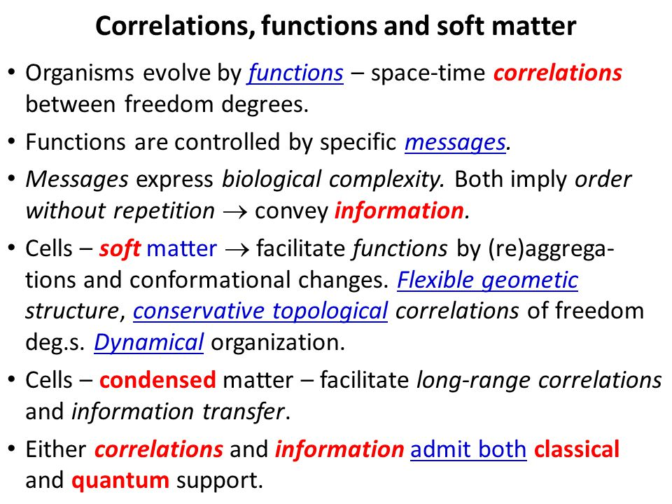 Correlations, functions and soft matter Organisms evolve by functions – space-time correlations between freedom degrees.