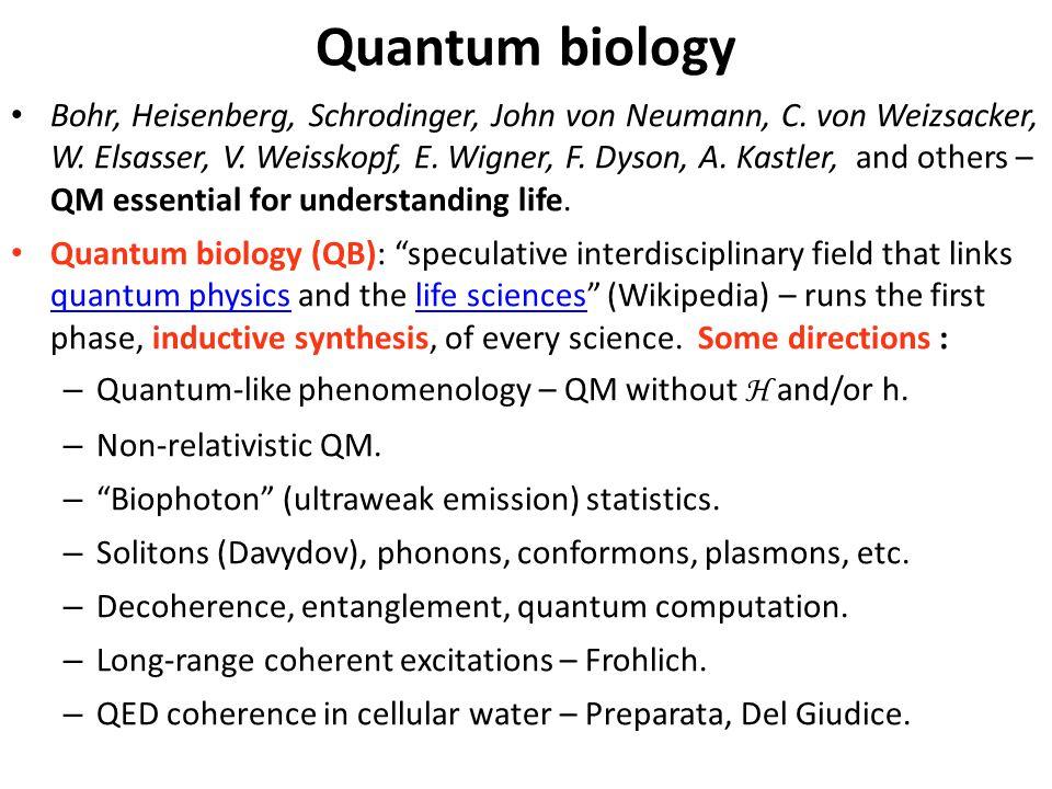 Quantum biology Bohr, Heisenberg, Schrodinger, John von Neumann, C. von Weizsacker, W. Elsasser, V. Weisskopf, E. Wigner, F. Dyson, A. Kastler, and ot