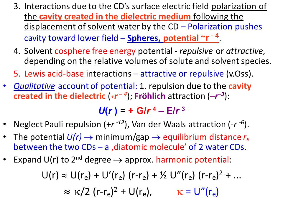 3.Interactions due to the CD's surface electric field polarization of the cavity created in the dielectric medium following the displacement of solvent water by the CD – Polarization pushes cavity toward lower field – Spheres, potential ~ r - 4.