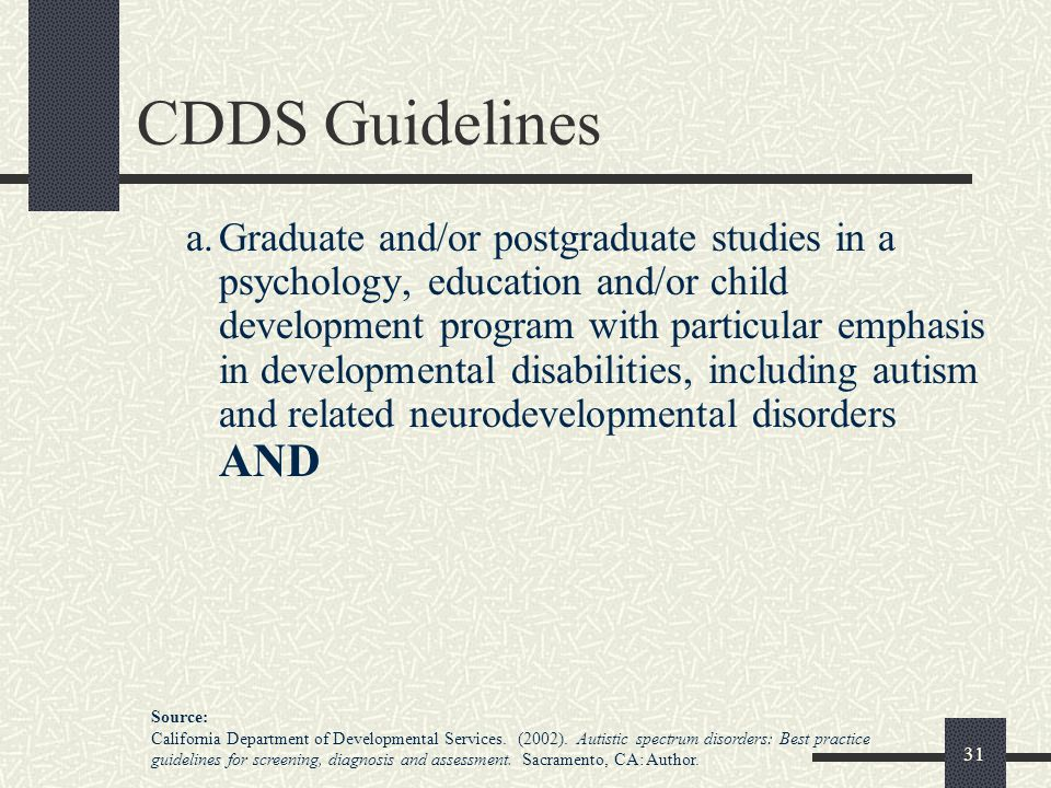 31 CDDS Guidelines a.Graduate and/or postgraduate studies in a psychology, education and/or child development program with particular emphasis in deve