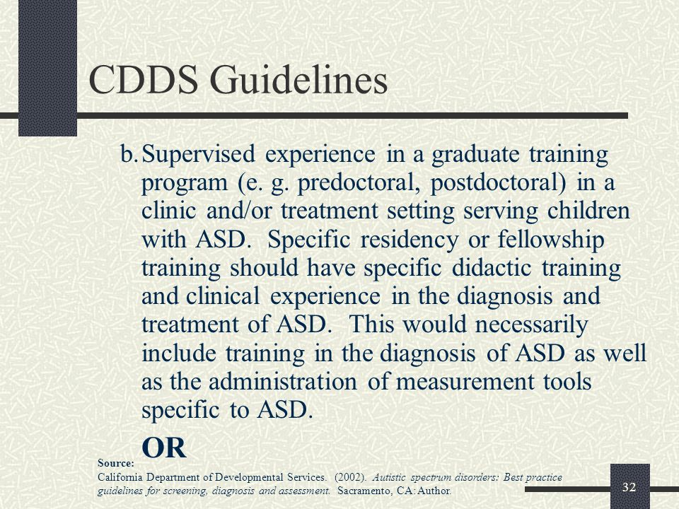 32 CDDS Guidelines b.Supervised experience in a graduate training program (e. g. predoctoral, postdoctoral) in a clinic and/or treatment setting servi