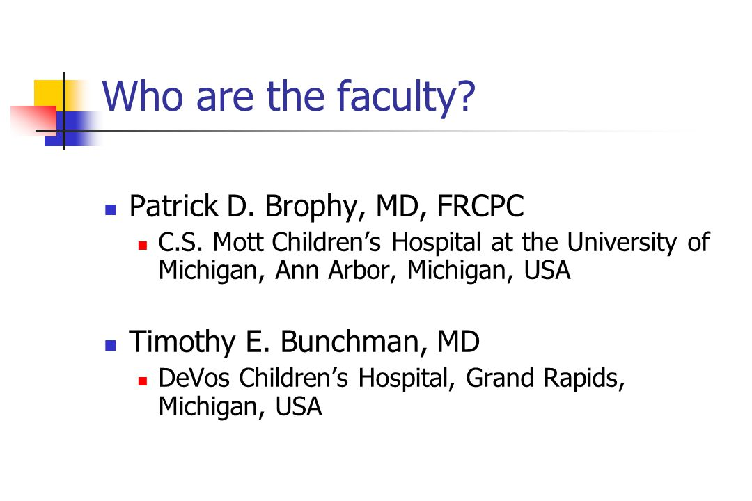 Who are the faculty. Patrick D. Brophy, MD, FRCPC C.S.