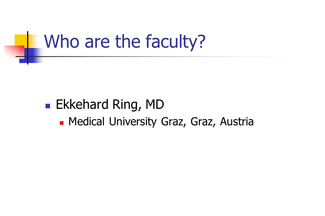 Who are the faculty Ekkehard Ring, MD Medical University Graz, Graz, Austria