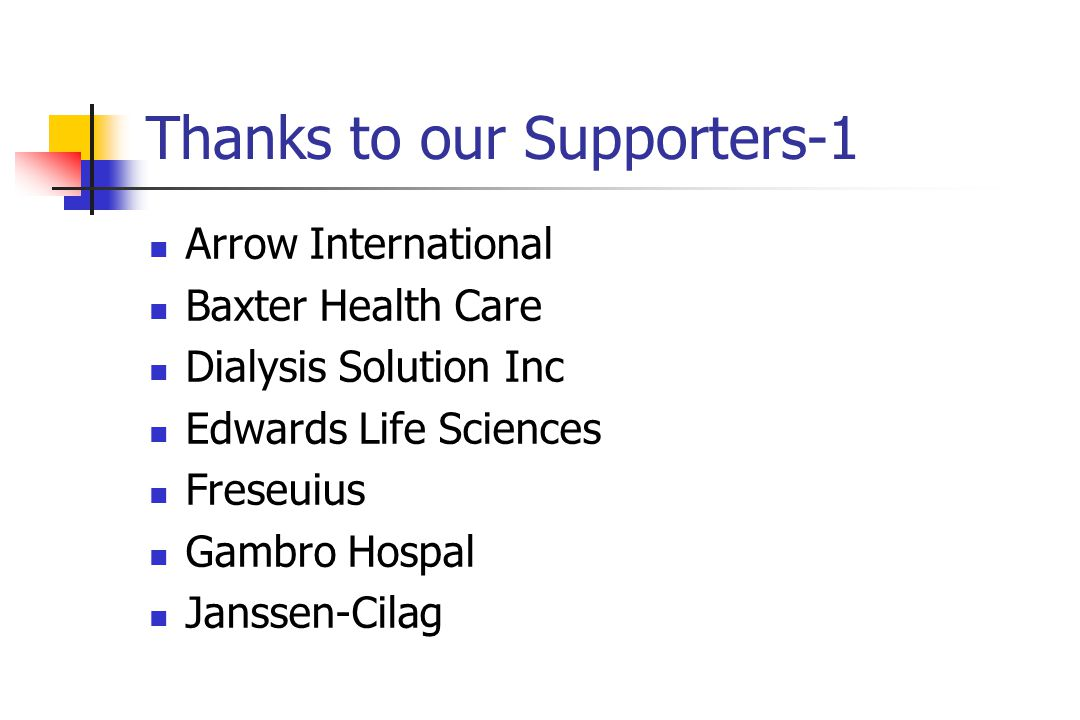 Thanks to our Supporters-1 Arrow International Baxter Health Care Dialysis Solution Inc Edwards Life Sciences Freseuius Gambro Hospal Janssen-Cilag