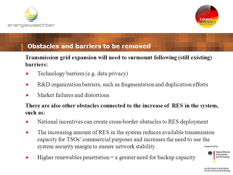 Obstacles and barriers to be removed Transmission grid expansion will need to surmount following (still existing) barriers:  Technology barriers (e.g.