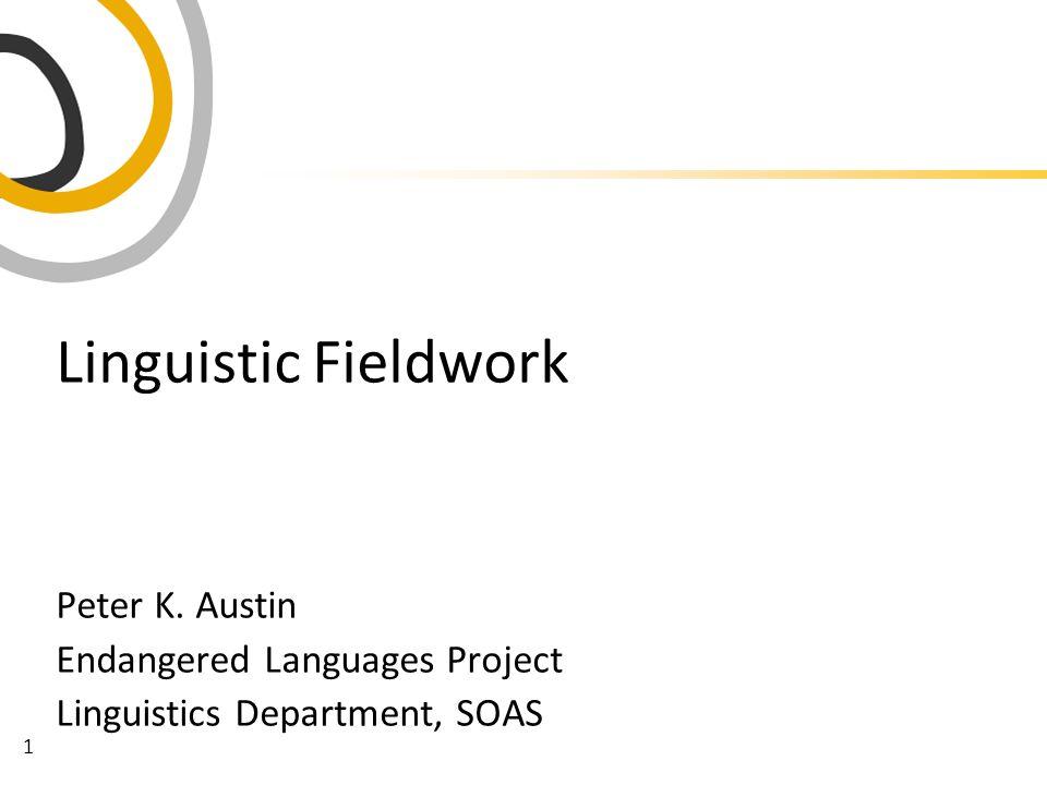 1 Linguistic Fieldwork Peter K. Austin Endangered Languages Project Linguistics Department, SOAS
