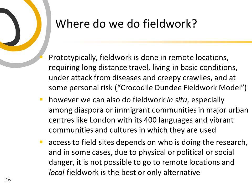 16 Where do we do fieldwork.