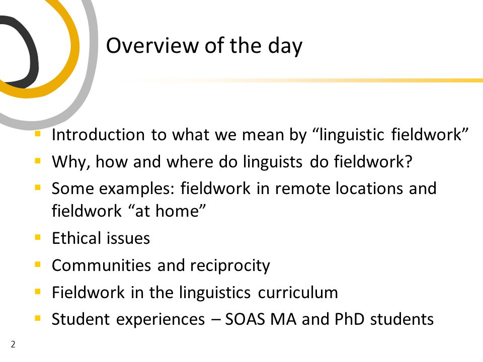2 Overview of the day  Introduction to what we mean by linguistic fieldwork  Why, how and where do linguists do fieldwork.