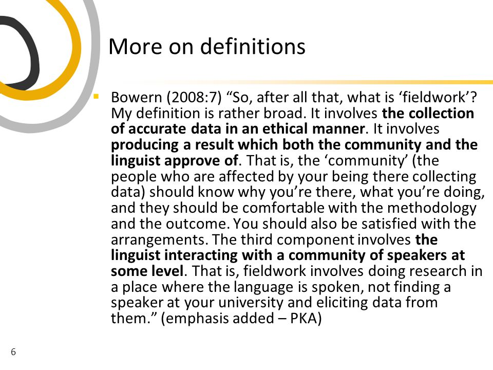 6 More on definitions  Bowern (2008:7) So, after all that, what is 'fieldwork'.