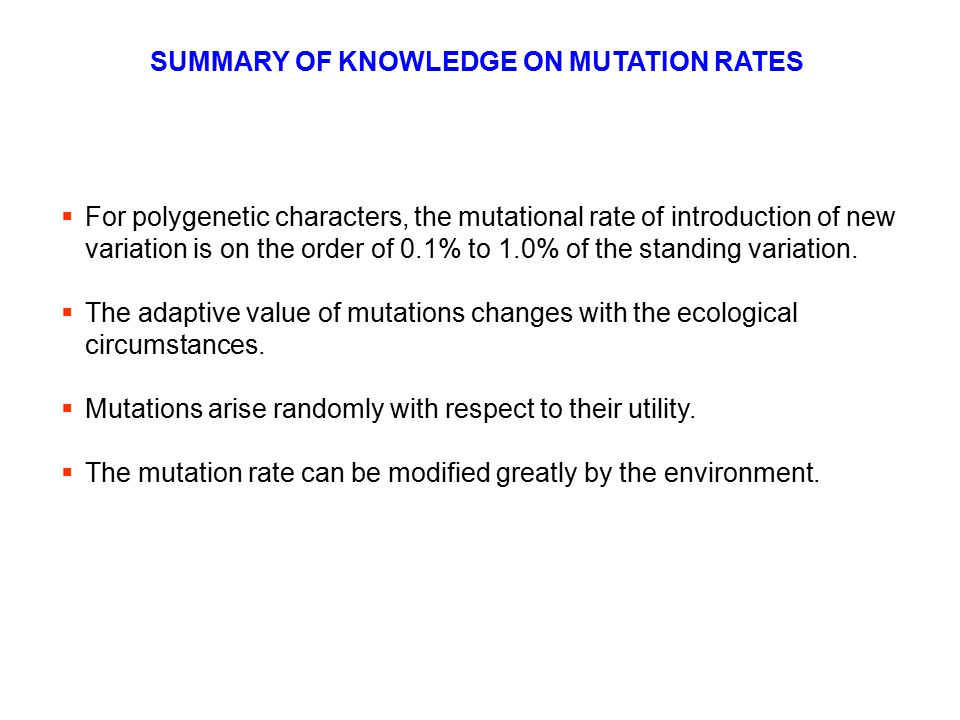  For polygenetic characters, the mutational rate of introduction of new variation is on the order of 0.1% to 1.0% of the standing variation.  The ad