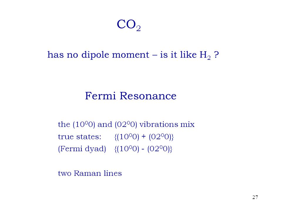 27 CO 2 has no dipole moment – is it like H 2 .