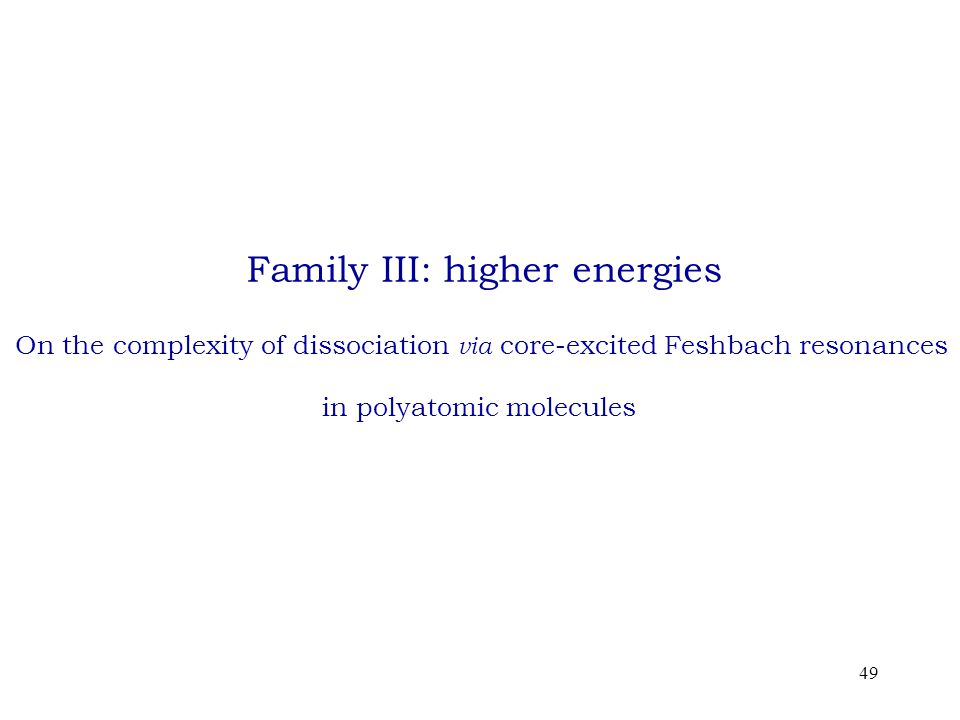 49 Family III: higher energies On the complexity of dissociation via core-excited Feshbach resonances in polyatomic molecules
