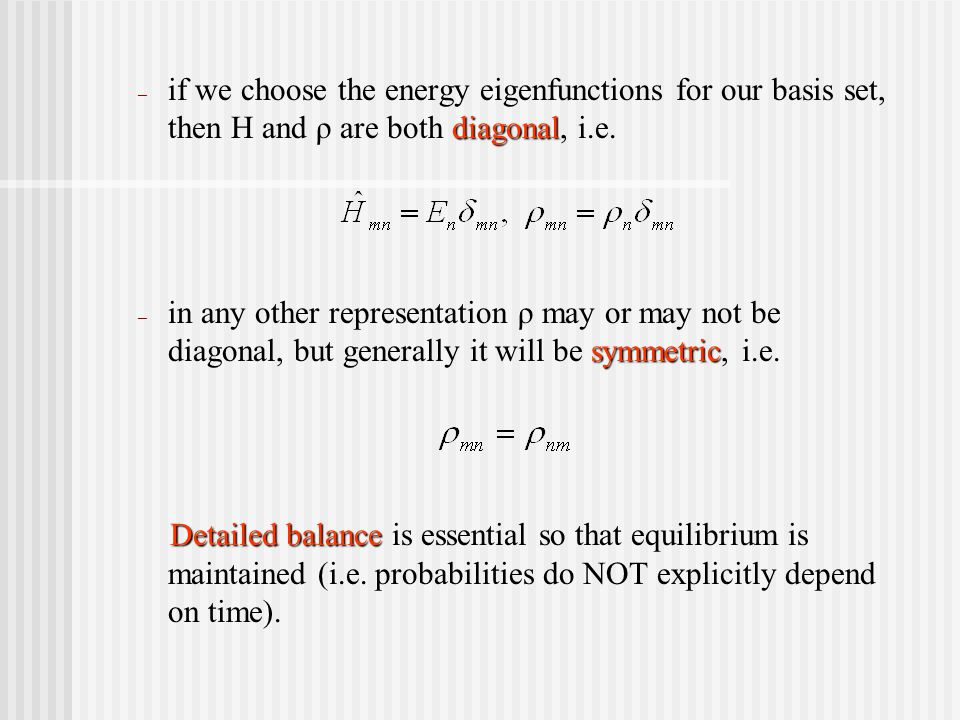 diagonal – if we choose the energy eigenfunctions for our basis set, then H and ρ are both diagonal, i.e.