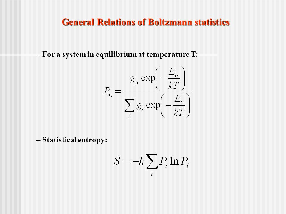 General Relations of Boltzmann statistics – For a system in equilibrium at temperature T: – Statistical entropy: