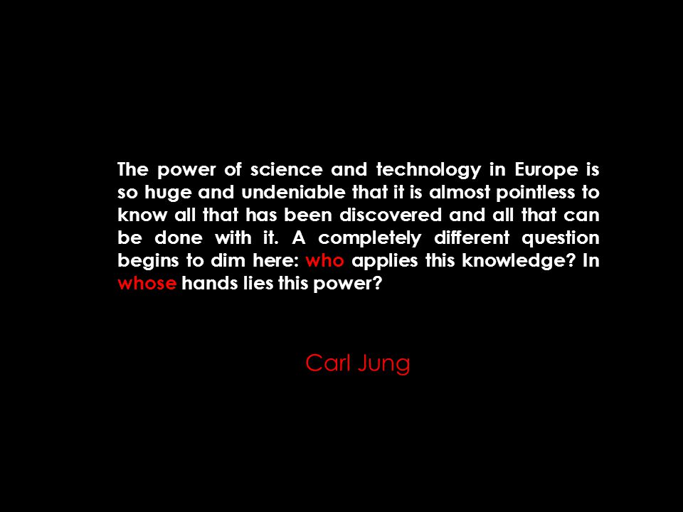 The power of science and technology in Europe is so huge and undeniable that it is almost pointless to know all that has been discovered and all that can be done with it.