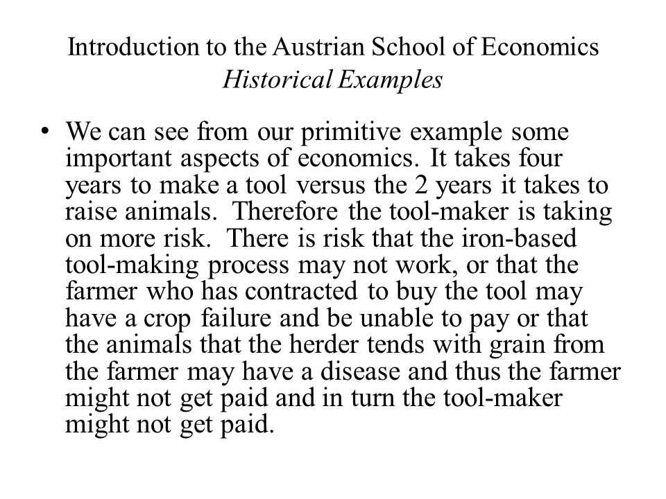 Introduction to the Austrian School of Economics Historical Examples We can see from our primitive example some important aspects of economics.