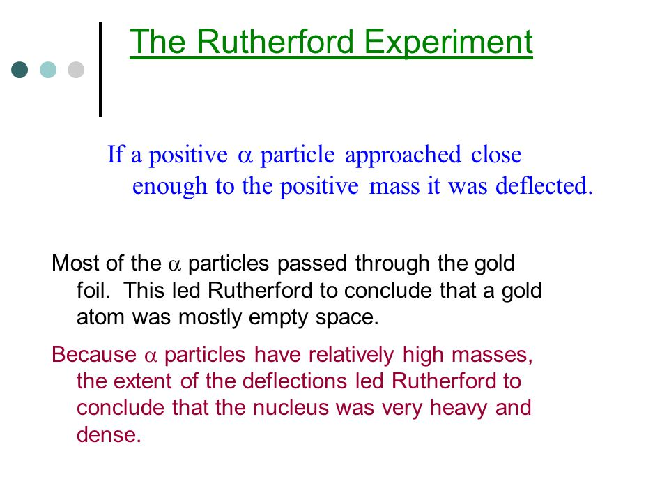 If a positive  particle approached close enough to the positive mass it was deflected.