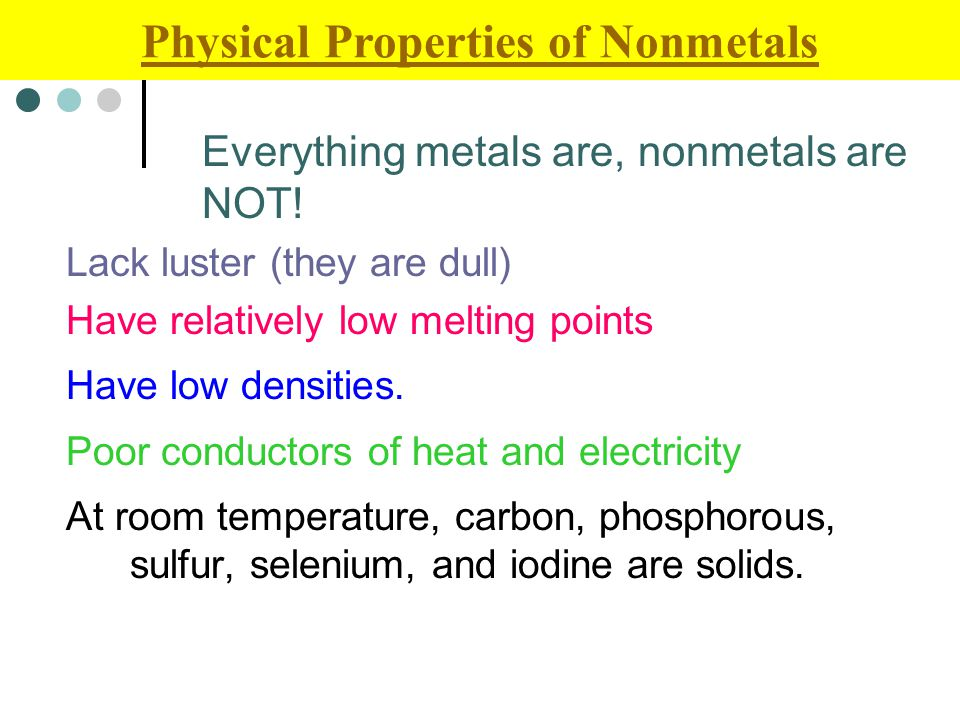 Lack luster (they are dull) Have relatively low melting points Have low densities.