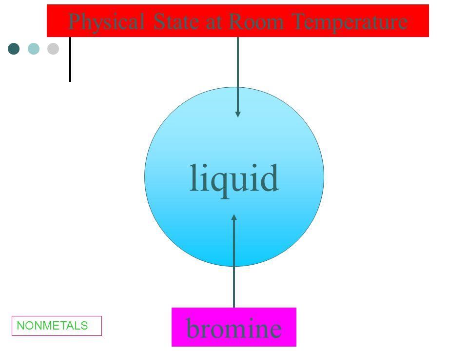 liquid Physical State at Room Temperature bromine NONMETALS