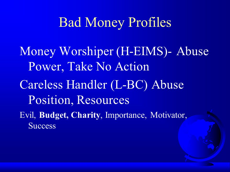 Good Money Profiles Conscientious Steward (H-C; L- IMS) H satisfaction, L jobs, all Unethical Behavior Frugal Budgeter (H-B; L-E) H Satisfaction Evil,