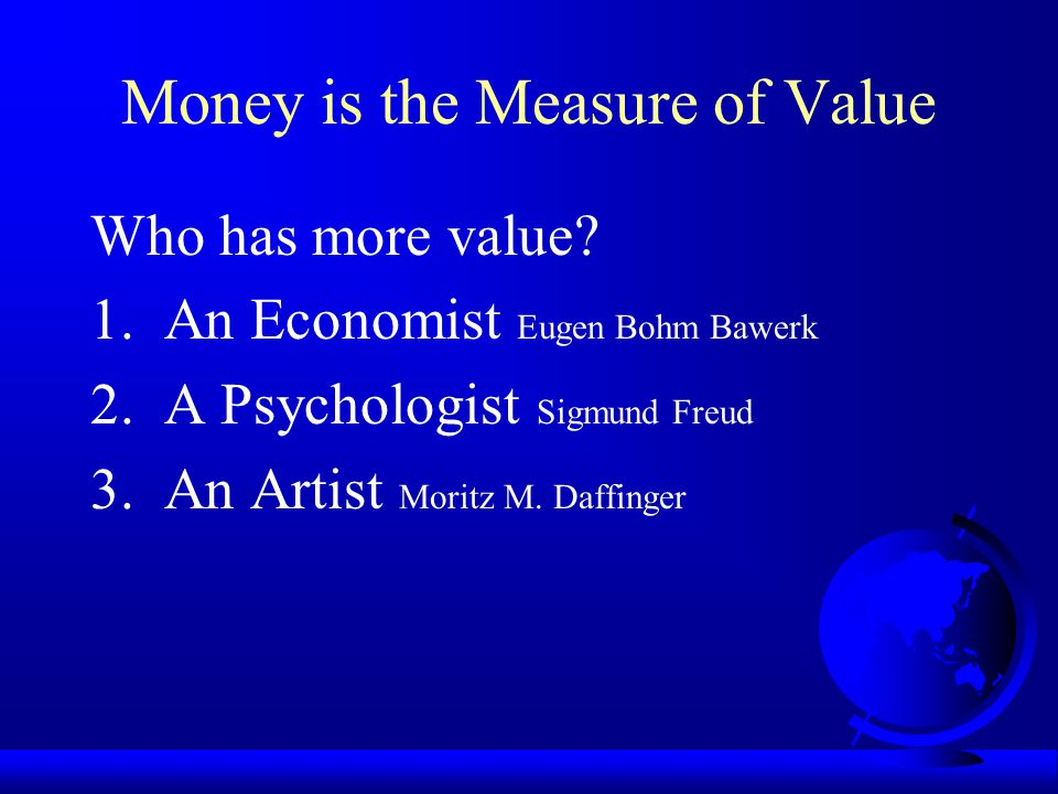 "The Meaning of Money Money is the instrument of commerce and the measure of value (Smith, 1776/1937). The meaning of money is ""in the eye of the behol"