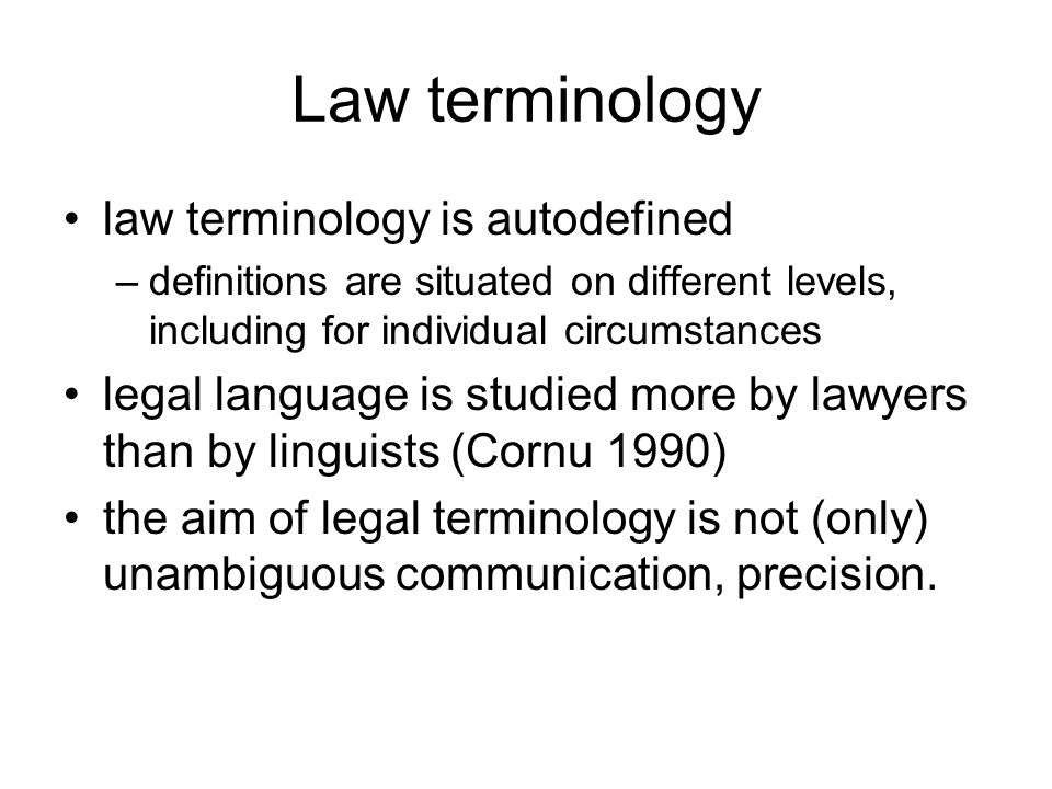 Law terminology law terminology is autodefined –definitions are situated on different levels, including for individual circumstances legal language is