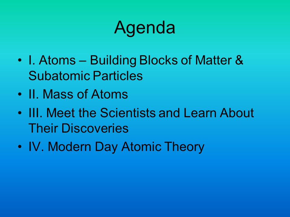 I.Atoms A. Building blocks of Matter 1. Everything is made up of atoms 2.