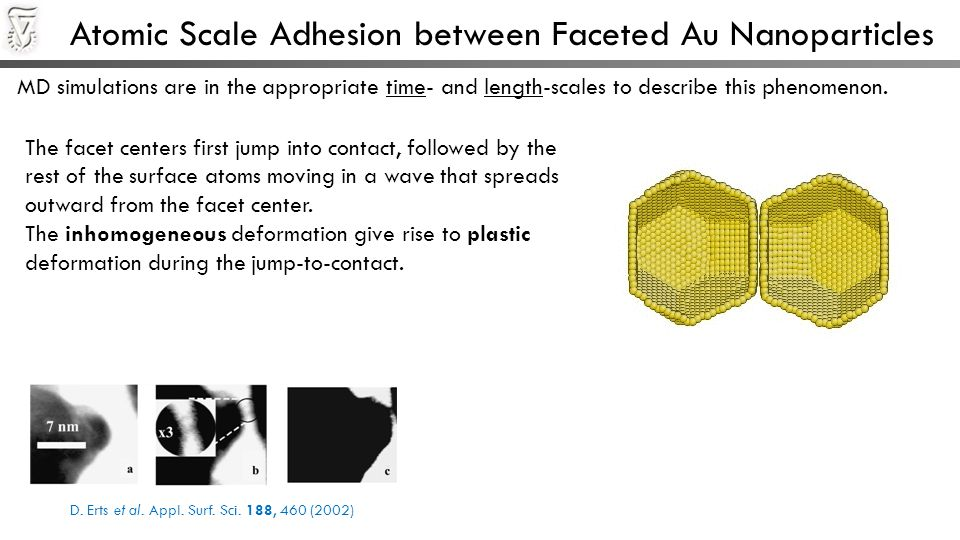 Atomic Scale Adhesion between Faceted Au Nanoparticles MD simulations are in the appropriate time- and length-scales to describe this phenomenon. The