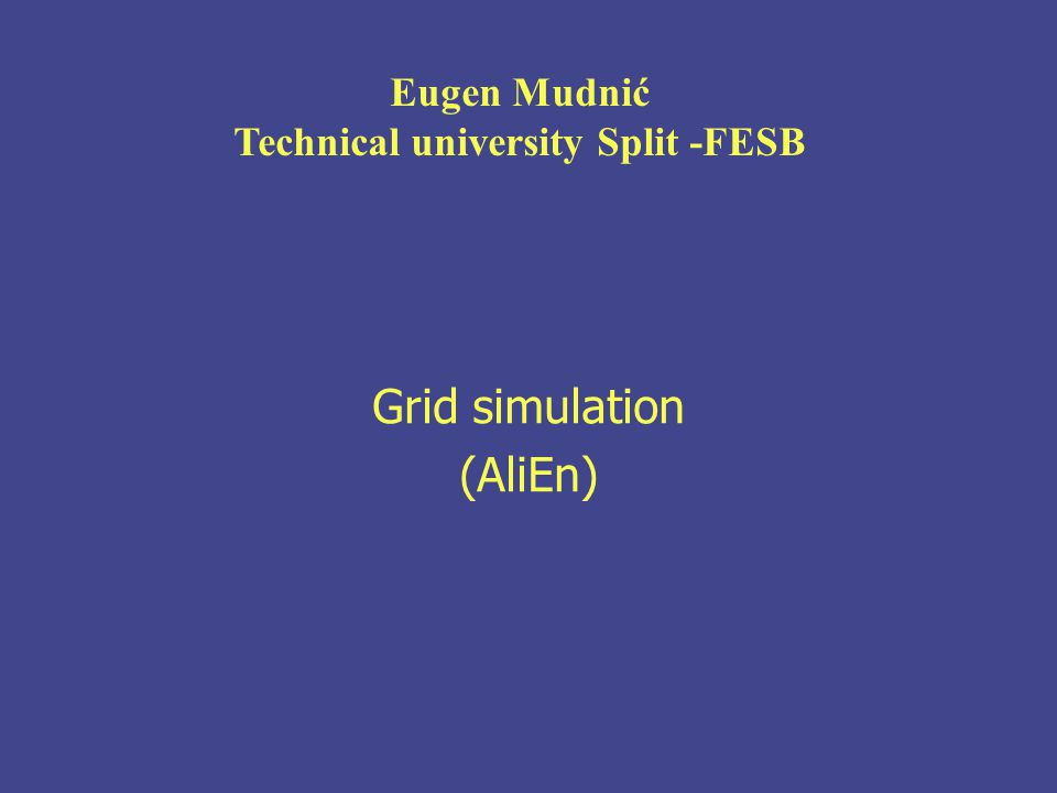 Grid simulation (AliEn) Eugen Mudnić Technical university Split -FESB