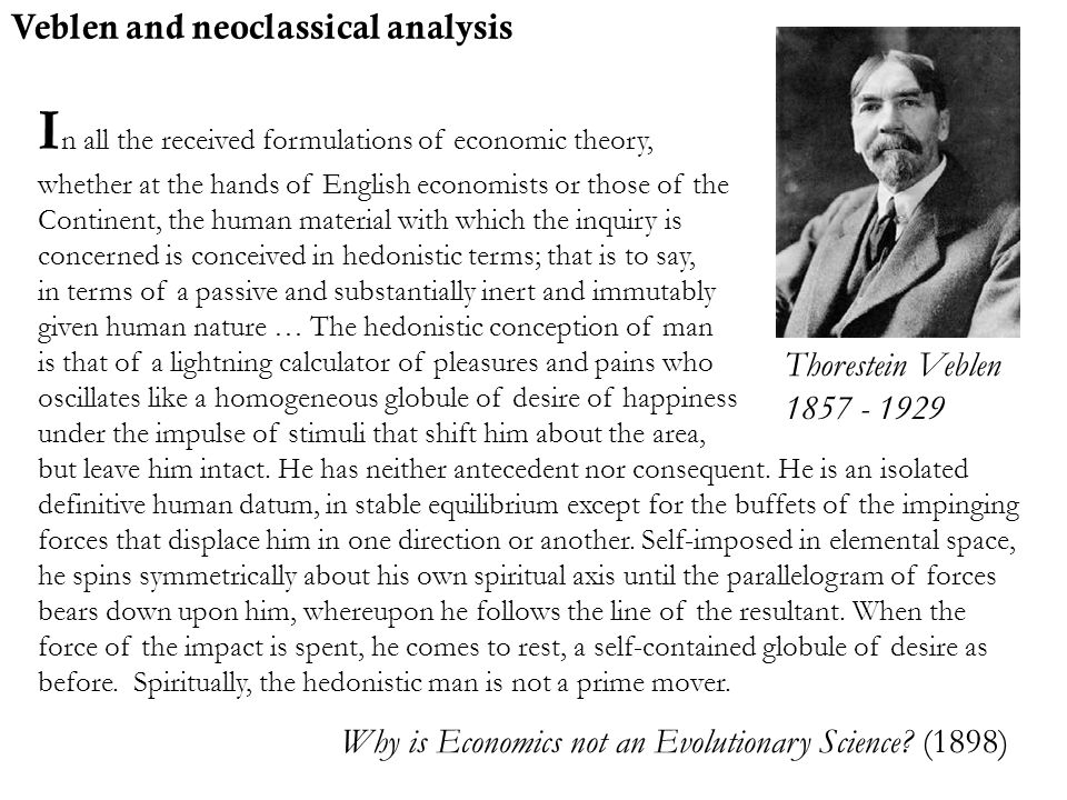 Veblen and neoclassical analysis I n all the received formulations of economic theory, whether at the hands of English economists or those of the Cont