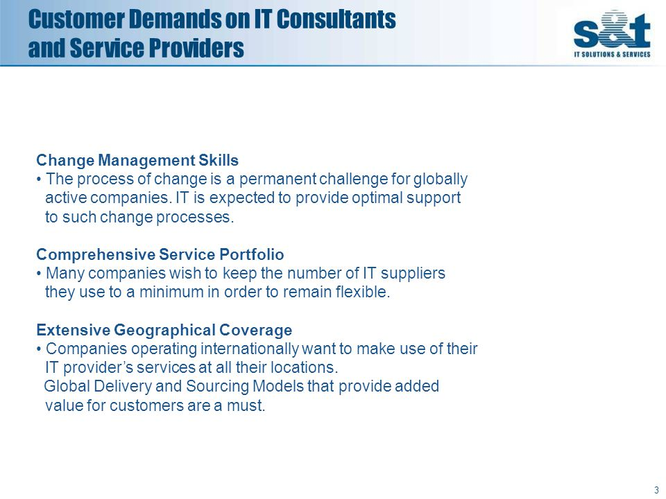 4 Consolidation in the IT Consulting and Services Market Customer demands are leading to increasingly global competition in the world of IT consulting and IT service provision.