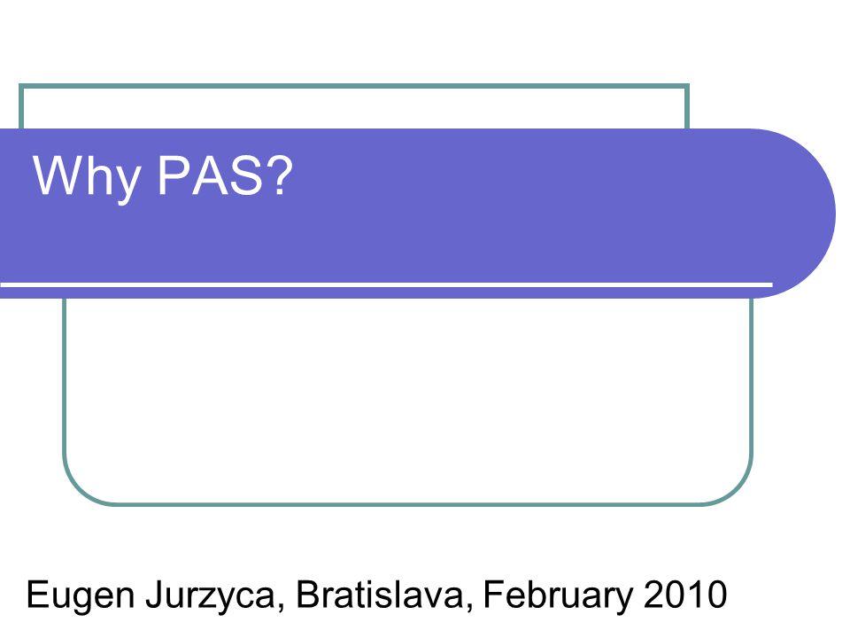 Why PAS Eugen Jurzyca, Bratislava, February 2010