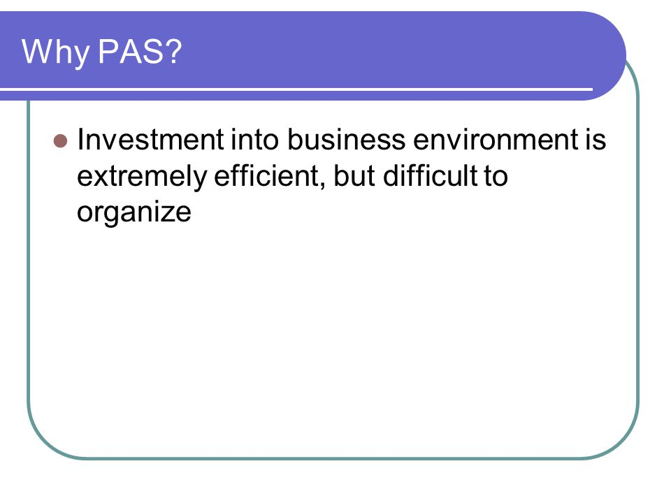 Why PAS Investment into business environment is extremely efficient, but difficult to organize