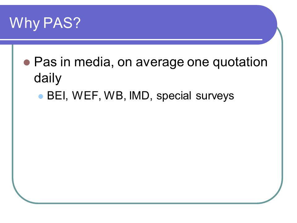 Why PAS Pas in media, on average one quotation daily BEI, WEF, WB, IMD, special surveys