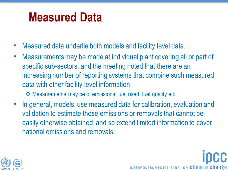 Measured Data Measured data underlie both models and facility level data. Measurements may be made at individual plant covering all or part of specifi