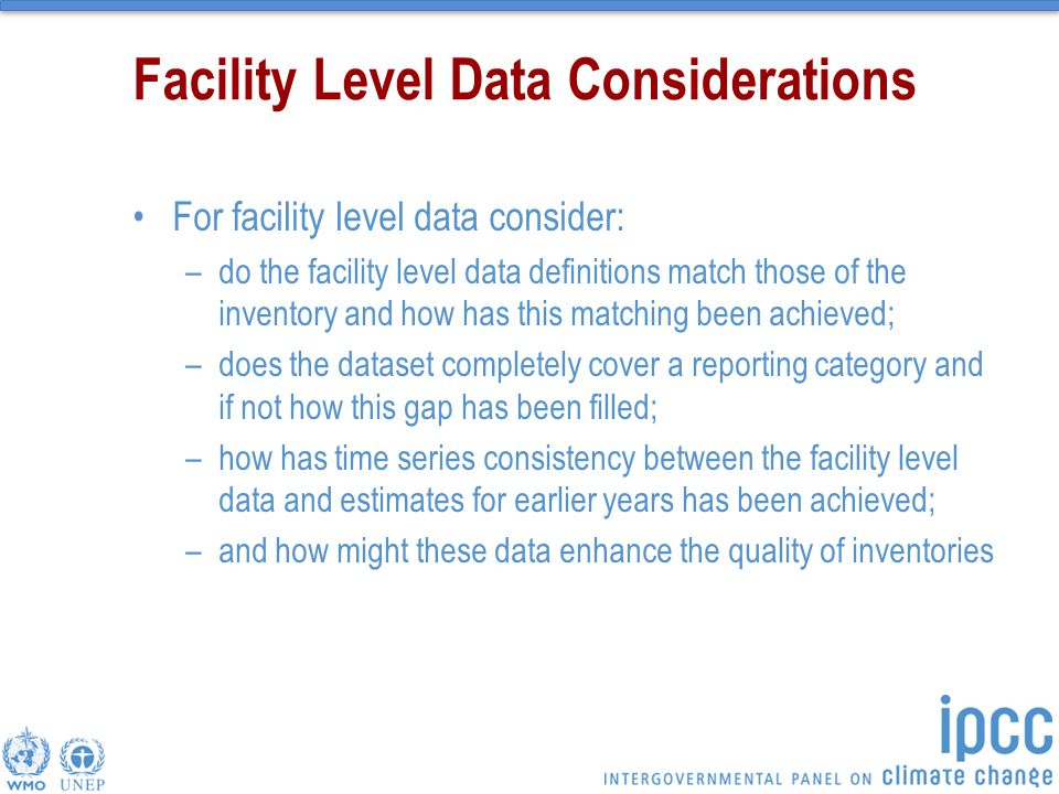 Facility Level Data Considerations For facility level data consider: –do the facility level data definitions match those of the inventory and how has