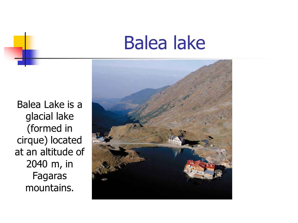 Balea lake Balea Lake is a glacial lake (formed in cirque) located at an altitude of 2040 m, in Fagaras mountains.