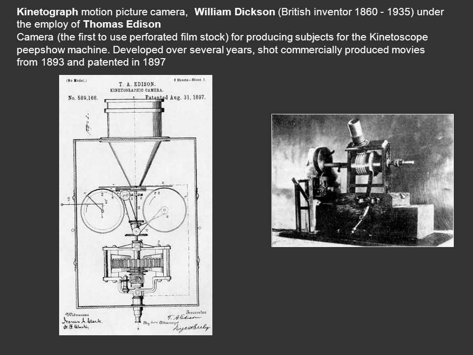 Kinetograph motion picture camera, William Dickson (British inventor 1860 - 1935) under the employ of Thomas Edison Camera (the first to use perforated film stock) for producing subjects for the Kinetoscope peepshow machine.