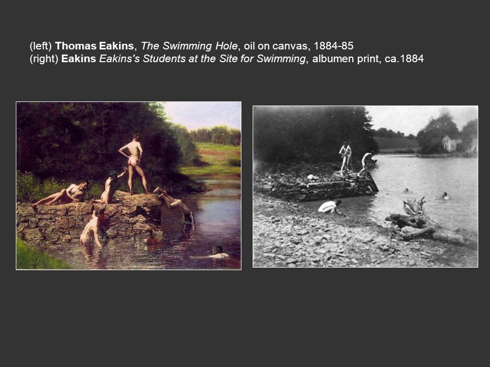 (left) Thomas Eakins, The Swimming Hole, oil on canvas, 1884-85 (right) Eakins Eakins s Students at the Site for Swimming, albumen print, ca.1884