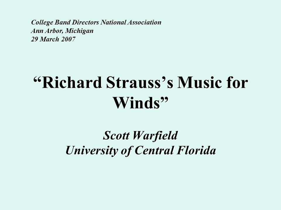 """Richard Strauss's Music for Winds"" Scott Warfield University of Central Florida College Band Directors National Association Ann Arbor, Michigan 29 Ma"