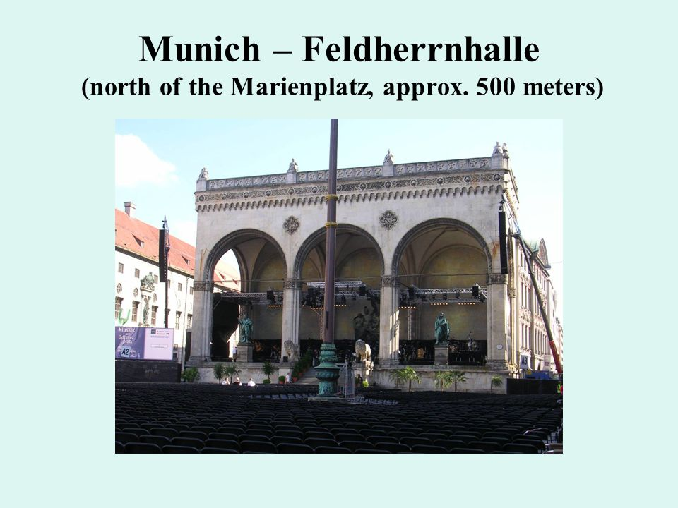 Munich – Feldherrnhalle (north of the Marienplatz, approx. 500 meters)