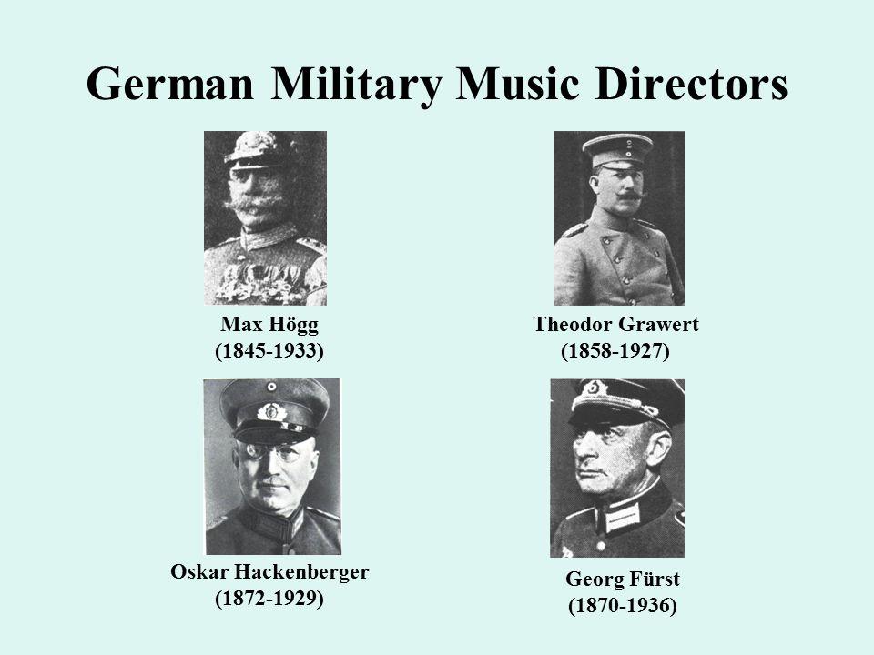 German Military Music Directors Max Högg (1845-1933) Theodor Grawert (1858-1927) Oskar Hackenberger (1872-1929) Georg Fürst (1870-1936)