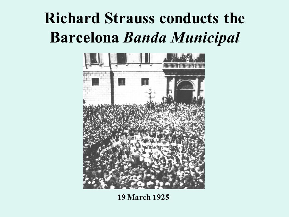 Richard Strauss conducts the Barcelona Banda Municipal 19 March 1925