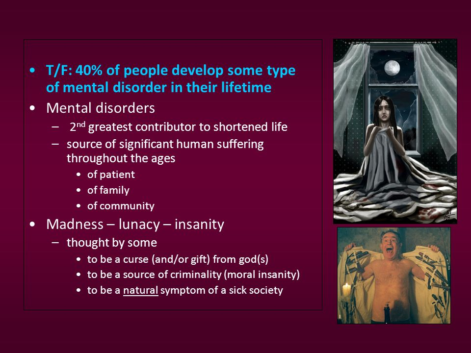 T/F: Only recently has mental illness become viewed as disorder or disease (medical model).