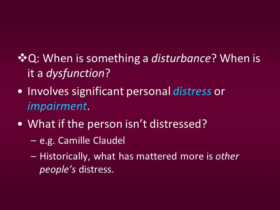  Q: When is something a disturbance. When is it a dysfunction.