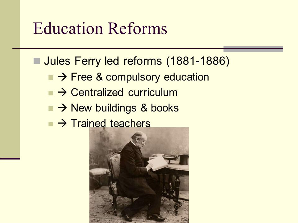 Centralization Results of Education Reform Taught French language  Taught urban values  Created shared experience  Taught nationalism  Progress = good 