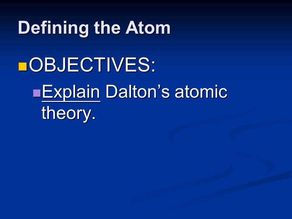 Defining the Atom The Greek philosopher Democritus (460 B.C.